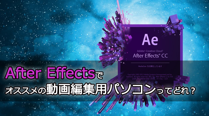 After Effectsでオススメの動画編集用パソコンってどれ?